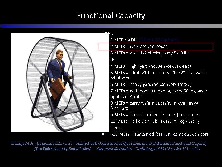Functional Capacity Poor: § 1 MET = ADLs (3. 5 m. L O 2/Kg/min)