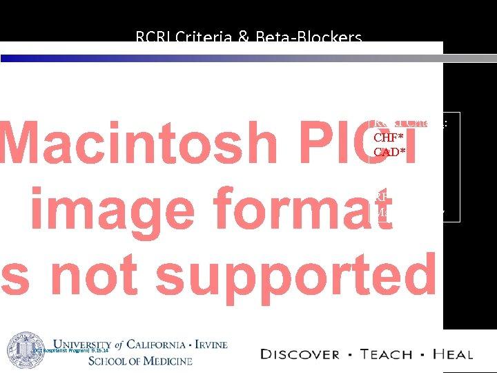 RCRI Criteria & Beta-Blockers RCRI Criteria: CHF* CAD* CVA/TIA DM RF Major surgery UCI