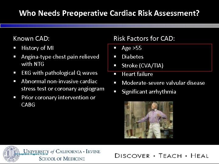 Who Needs Preoperative Cardiac Risk Assessment? Known CAD: Risk Factors for CAD: § History
