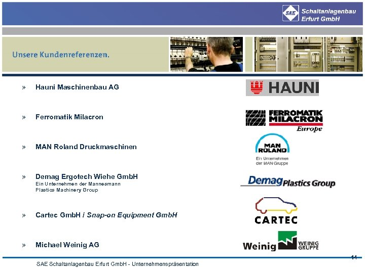 » Hauni Maschinenbau AG » Ferromatik Milacron » MAN Roland Druckmaschinen » Demag Ergotech