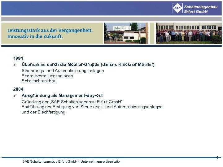 1991 » Übernahme durch die Moeller-Gruppe (damals Klöckner Moeller) Steuerungs- und Automatisierungsanlagen Energieverteilungsanlagen Schaltschrankbau