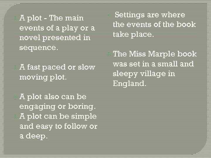 A plot - The main events of a play or a novel presented