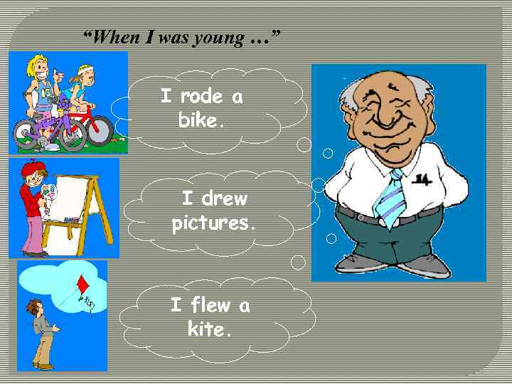 """""""When I was young …"""" I rode a bike. I drew pictures. I flew"""