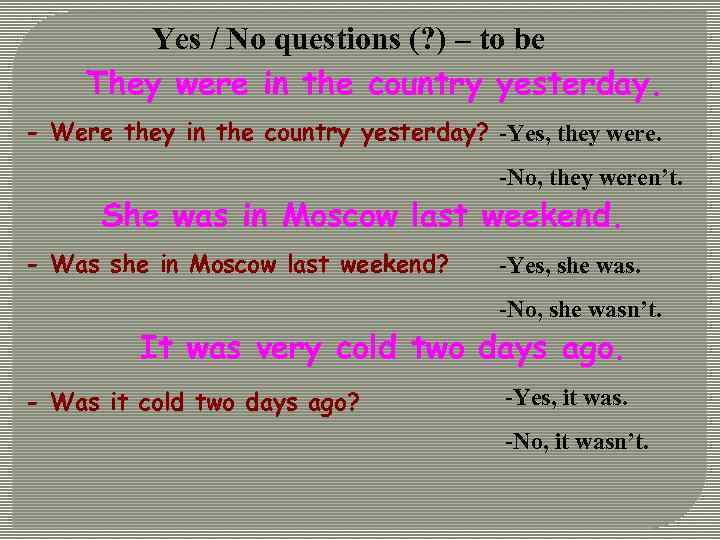 Yes / No questions (? ) – to be They were in the country