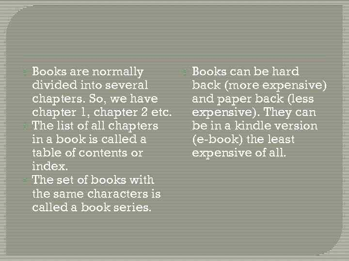 Books are normally divided into several chapters. So, we have chapter 1, chapter 2