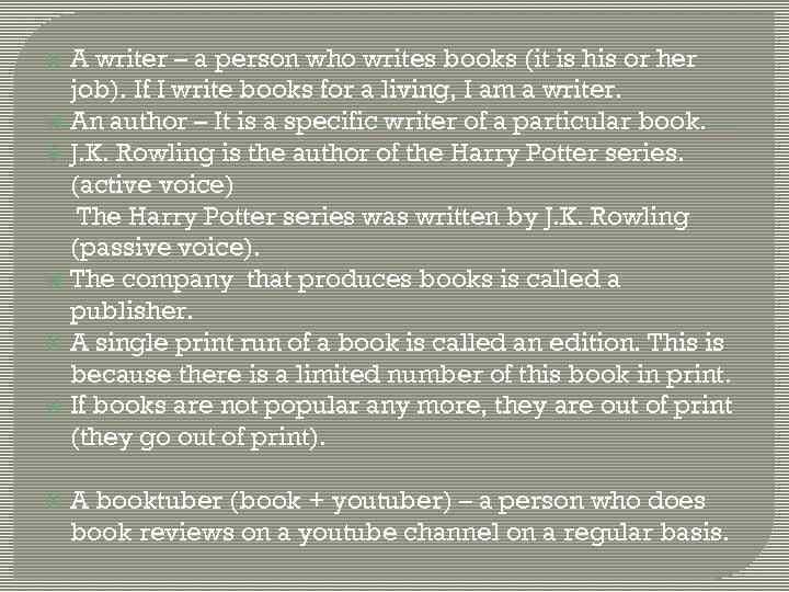 A writer – a person who writes books (it is his or her