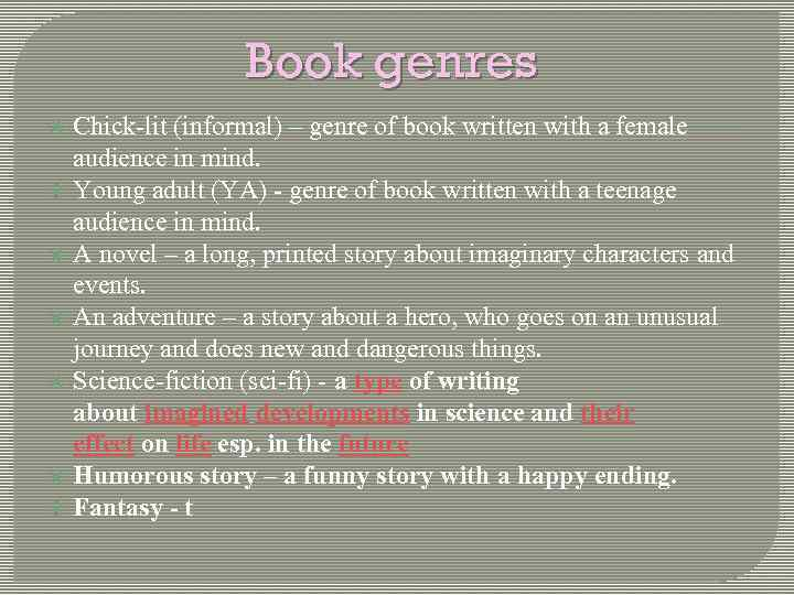 Book genres Chick-lit (informal) – genre of book written with a female audience in