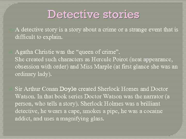 Detective stories A detective story is a story about a crime or a strange