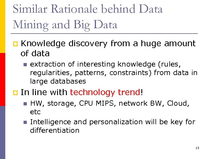 Similar Rationale behind Data Mining and Big Data p Knowledge discovery from a huge