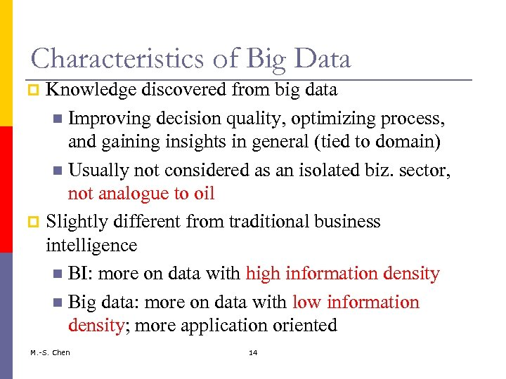 Characteristics of Big Data Knowledge discovered from big data Improving decision quality, optimizing process,