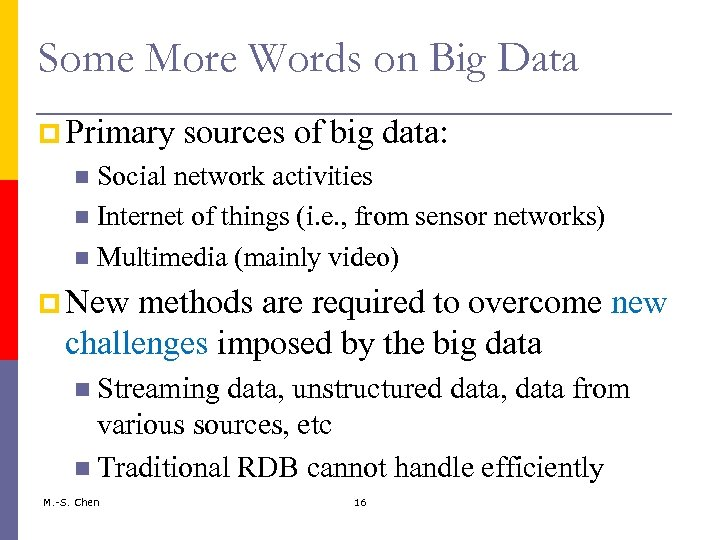 Some More Words on Big Data p Primary sources of big data: Social network