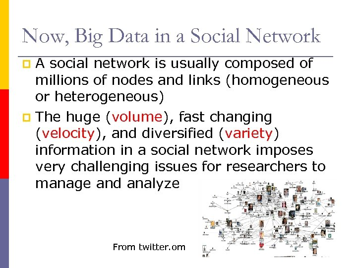 Now, Big Data in a Social Network A social network is usually composed of