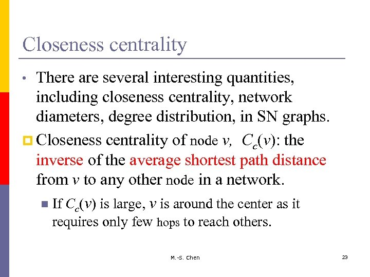 Closeness centrality There are several interesting quantities, including closeness centrality, network diameters, degree distribution,