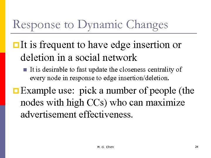 Response to Dynamic Changes p It is frequent to have edge insertion or deletion