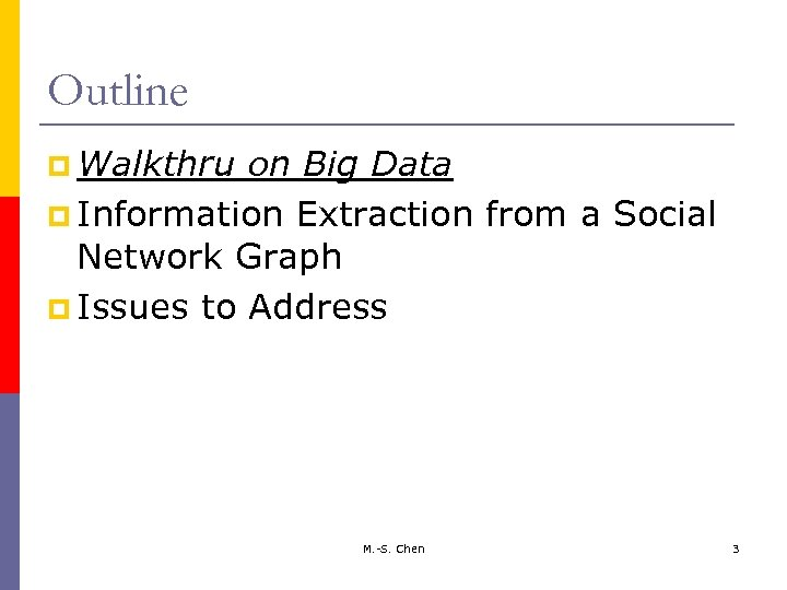 Outline p Walkthru on Big Data p Information Extraction from a Social Network Graph