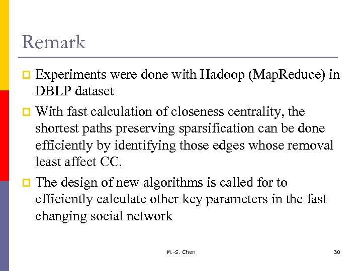 Remark Experiments were done with Hadoop (Map. Reduce) in DBLP dataset p With fast