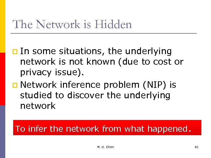 The Network is Hidden p In some situations, the underlying network is not known