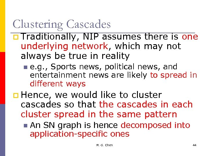 Clustering Cascades p Traditionally, NIP assumes there is one underlying network, which may not