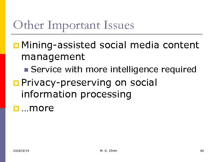 Other Important Issues p Mining-assisted social media content management Service with more intelligence required