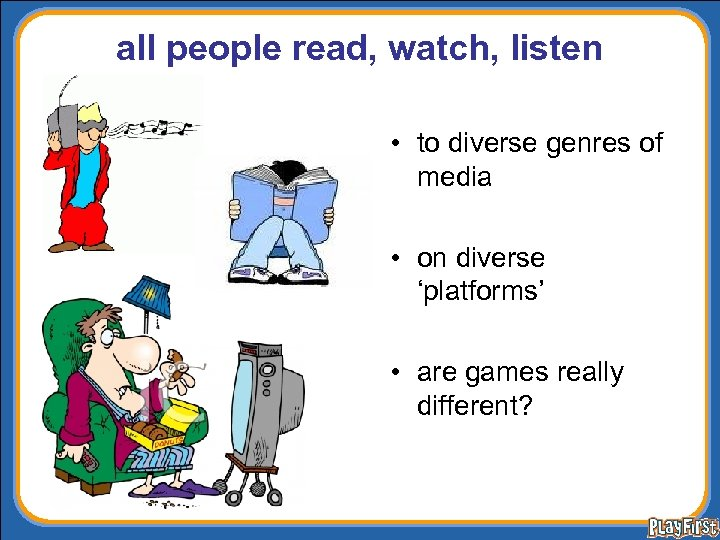 all people read, watch, listen • to diverse genres of media • on diverse