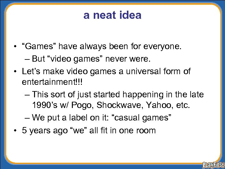 "a neat idea • ""Games"" have always been for everyone. – But ""video games"""