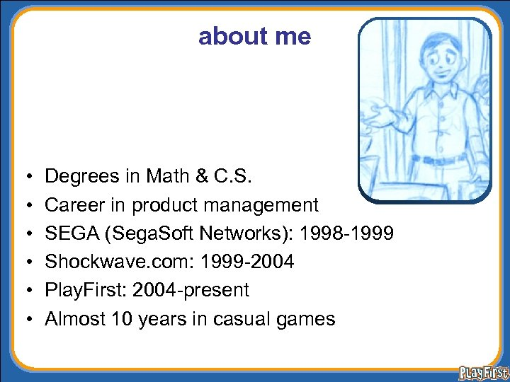 about me • • • Degrees in Math & C. S. Career in product