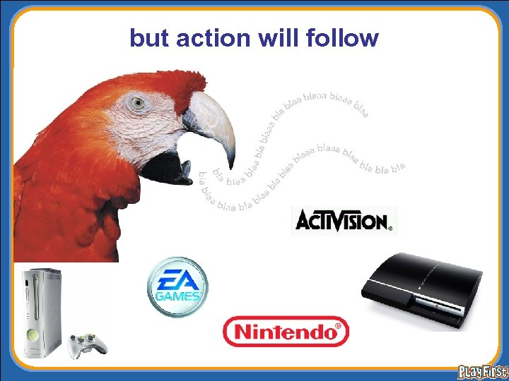 but action will follow