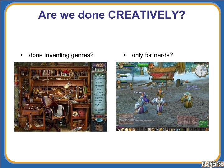 Are we done CREATIVELY? • done inventing genres? • only for nerds?