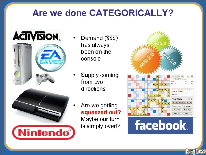 Are we done CATEGORICALLY? • Demand ($$$) has always been on the console •