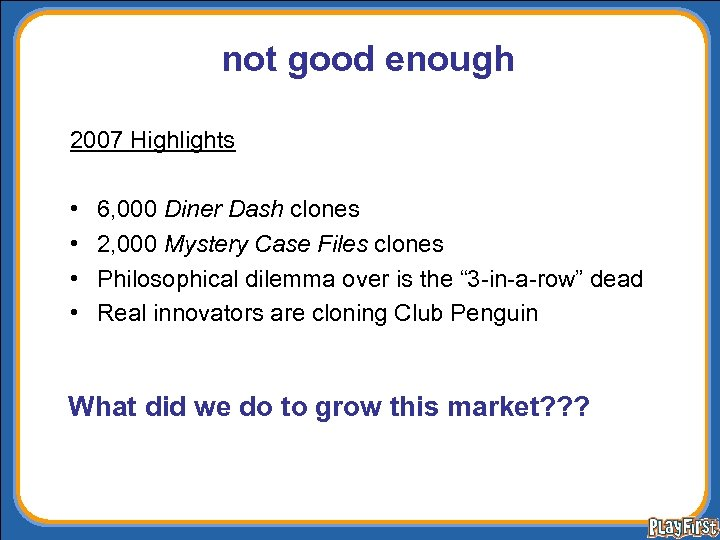 not good enough 2007 Highlights • • 6, 000 Diner Dash clones 2, 000