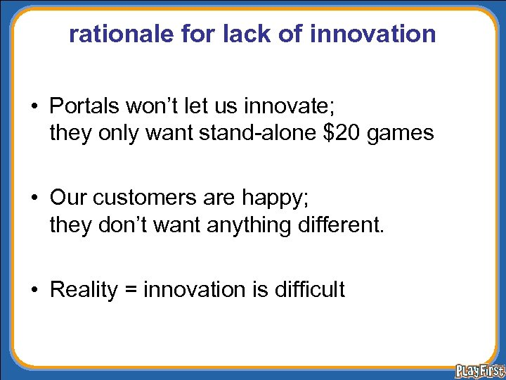 rationale for lack of innovation • Portals won't let us innovate; they only want