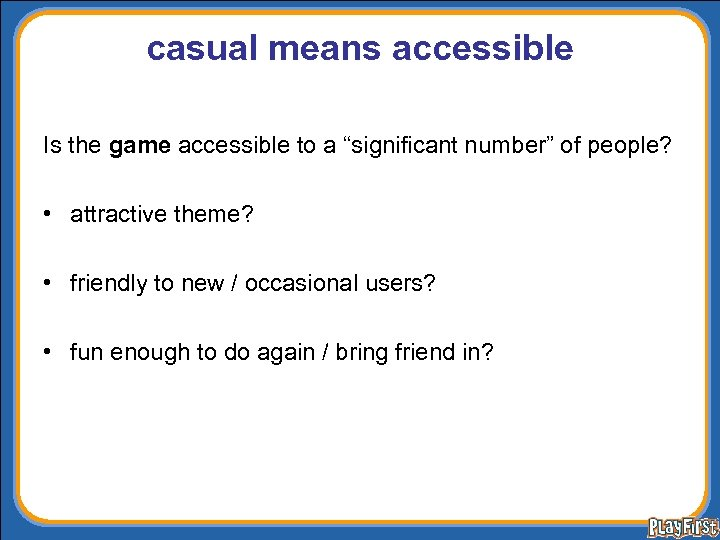 "casual means accessible Is the game accessible to a ""significant number"" of people? •"