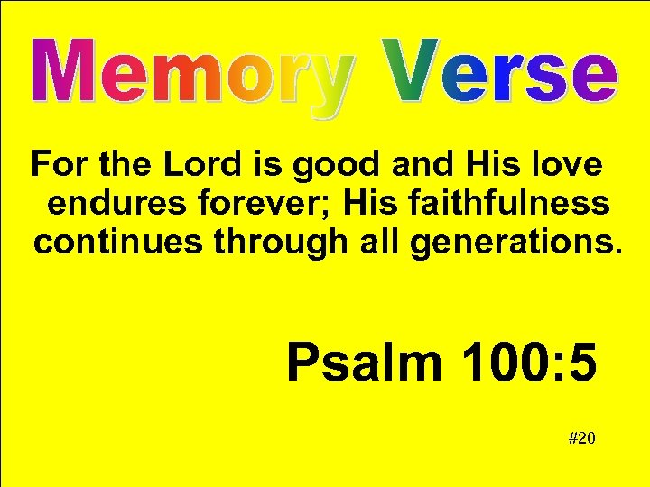 For the Lord is good and His love endures forever; His faithfulness continues through