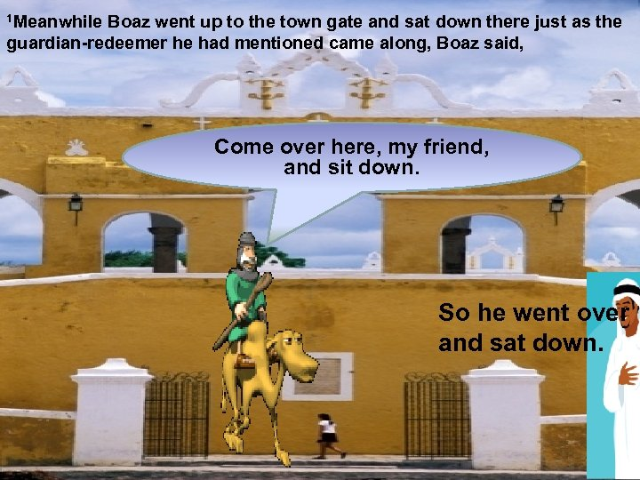 1 Meanwhile Boaz went up to the town gate and sat down there just