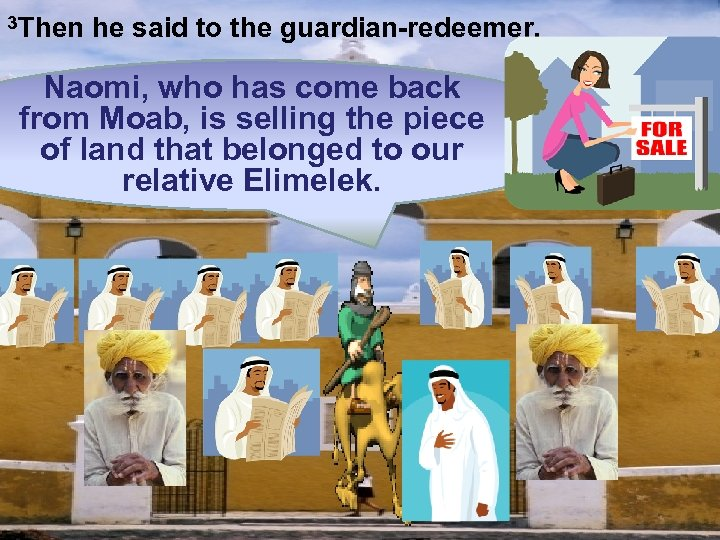 3 Then he said to the guardian-redeemer, Naomi, who has come back from Moab,