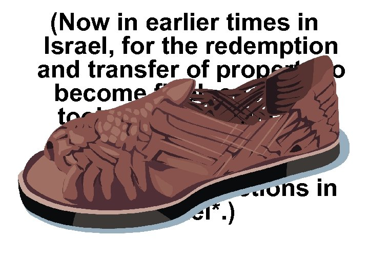 (Now in earlier times in Israel, for the redemption and transfer of property to