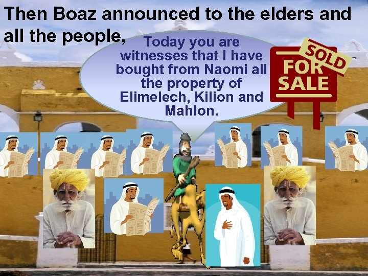 Then Boaz announced to the elders and all the people, Today you are witnesses