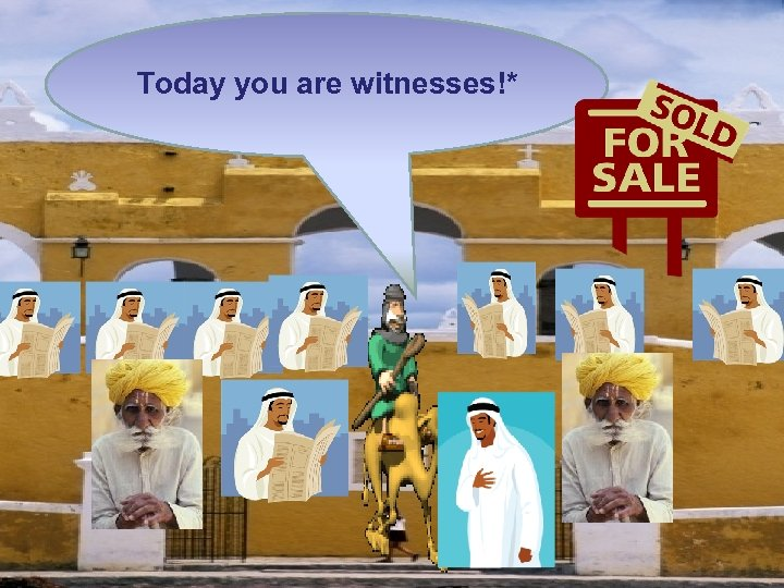 Today you are witnesses!*