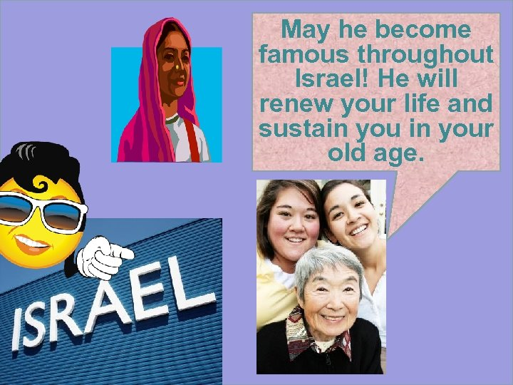 May he become famous throughout Israel! He will renew your life and sustain your