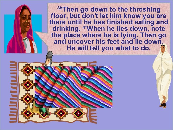 3 b. Then go down to the threshing floor, but don't let him know