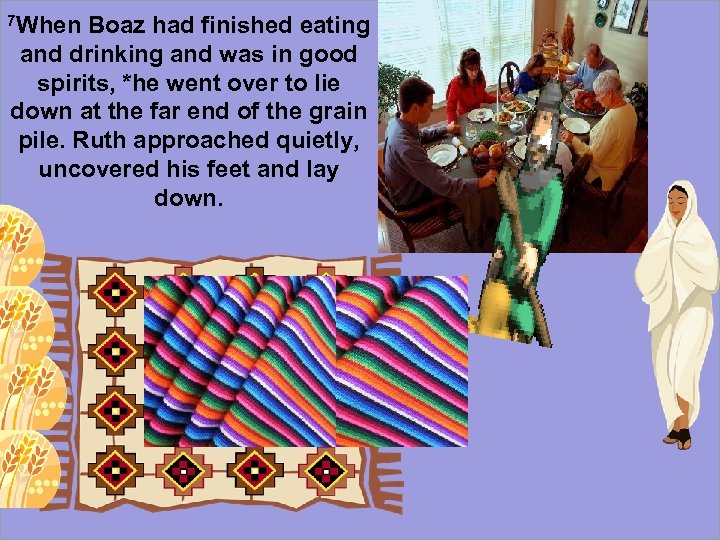7 When Boaz had finished eating and drinking and was in good spirits, *he