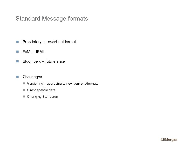 Standard Message formats Proprietary spreadsheet format Fp. ML - IBML Bloomberg – future state