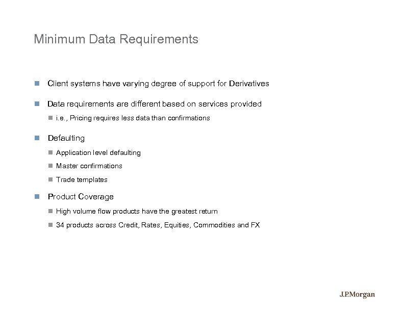 Minimum Data Requirements Client systems have varying degree of support for Derivatives Data requirements