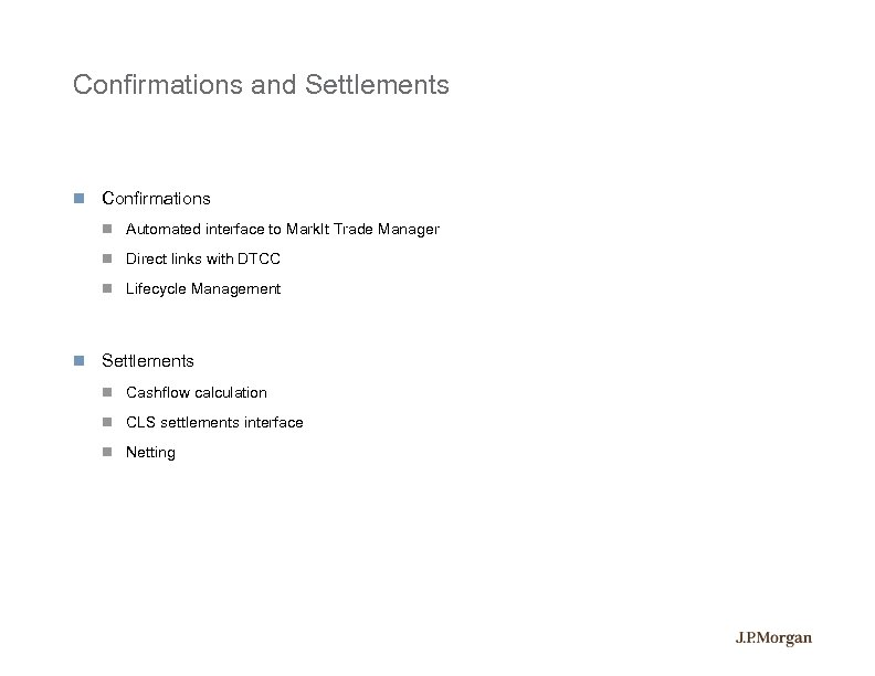 Confirmations and Settlements Confirmations Automated interface to Mark. It Trade Manager Direct links with
