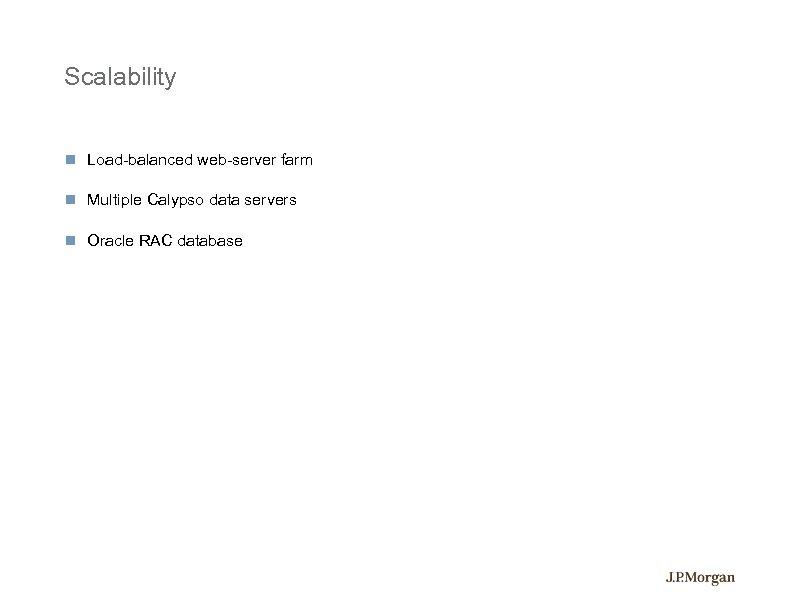 Scalability Load-balanced web-server farm Multiple Calypso data servers Oracle RAC database