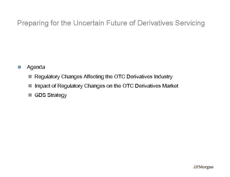 Preparing for the Uncertain Future of Derivatives Servicing Agenda Regulatory Changes Affecting the OTC