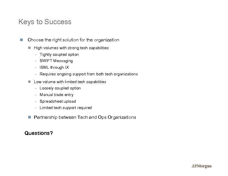 Keys to Success Choose the right solution for the organization High volumes with strong