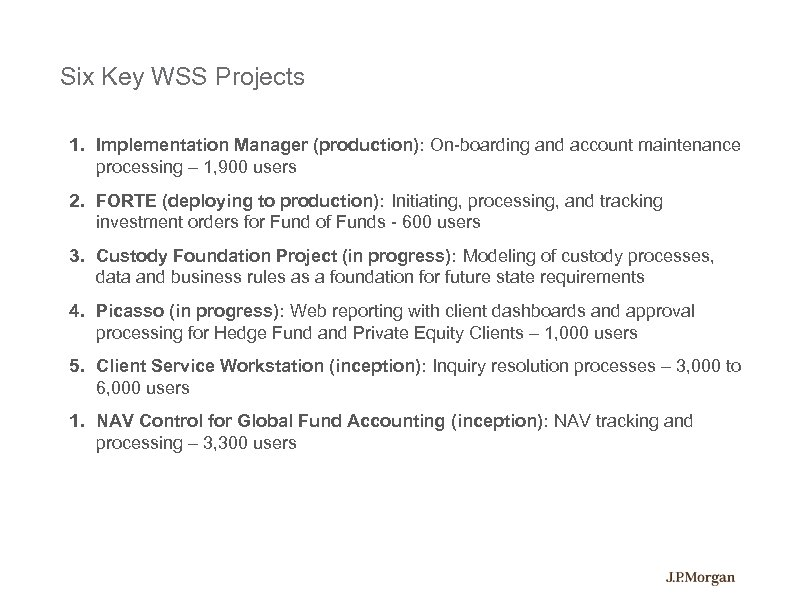 Six Key WSS Projects 1. Implementation Manager (production): On-boarding and account maintenance processing –