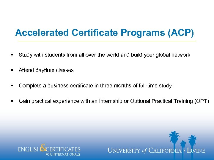 Accelerated Certificate Programs (ACP) § Study with students from all over the world and