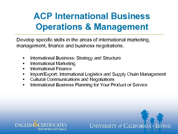 ACP International Business Operations & Management Develop specific skills in the areas of international